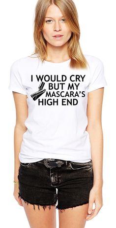 Shirt With Mascara - Mascara TShirt - I Would Cry But My Mascara's High End - Makeup Artist - Stylist - Lashes - Make-Up - MUA - Eyelashes by Umbuh on Etsy https://www.etsy.com/listing/222195328/shirt-with-mascara-mascara-tshirt-i