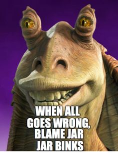 When All goes Wrong Blame Jar Jar Binks - More at: Me Kago De Risa Help me Click Here!  #memes #lol #funny #jokes