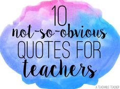 Great quotes for teachers! Put these up in the staff workroom or even in some upper elementary, middle school, and high school classrooms!