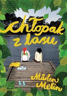 """Mårten Melin, """"Chłopak z lasu"""", przeł. Agnieszka Stróżyk, Zakamarki, Poznań 2016. 206 stron"""