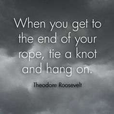theodore roosevelt, quotes, sayings, end of rope, motivational . Mottos To Live By, Quotes To Live By, Me Quotes, Qoutes, Eleanor Roosevelt, Theodore Roosevelt, Teddy Roosevelt Quotes, Great Quotes, Inspirational Quotes