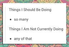 Things I should be...