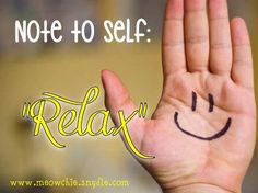 "Note to Self : ""Relax"""