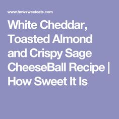 White Cheddar, Toasted Almond and Crispy Sage CheeseBall Recipe | How Sweet It Is