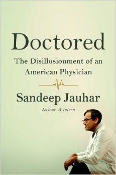 Doctored: The Disillusionment of an American Physician: Sandeep Jauhar