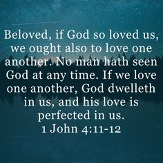 1 John Beloved, if God so loved us, we ought also to love one another. No man hath seen God at any time. If we love one another, God dwelleth in us, and his love is perfected in us. Jesus Christ Quotes, Biblical Quotes, Religious Quotes, Bible Verses Quotes, Bible Scriptures, Faith Quotes, Jesus Is Life, A Course In Miracles, Healing Words