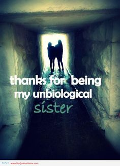 Hahah so true best friends=unbiological sister
