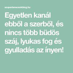 Egyetlen kanál ebből a szerből, és nincs több büdös száj, lyukas fog és gyulladás az ínyen! Reiki, The Cure, Health Fitness, Hair Beauty, Lifestyle, Therapy, Fitness, Cute Hair