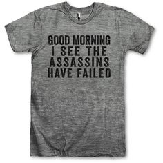 AwesomeBestFriendsTs Good Morning I See the Assassins Have Failed ($28) ❤ liked on Polyvore featuring tops, t-shirts, shirts, grey, women's clothing, grey shirt, loose tee, loose fit t shirts, vintage tees and loose fitting t shirts