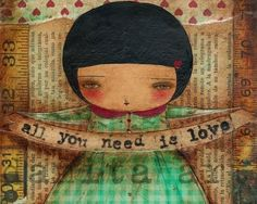 All you NEED is LOVE - Original Mixed Media Reproduction by Danita