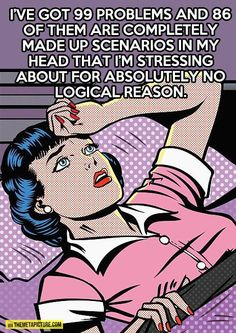 OMG this is so me.lol I swear I stress about stuff that shouldnt even be an issue lol