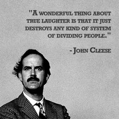 """#quote #wisdom """"a wonderful things about true laughter is that it just destroys any kind of system of dividing people."""" -John Cleese"""
