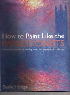 How to Paint Like the Impressionists would make a good set of lesson plans for adult classes.