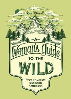 A Woman's Guide to the Wild: Your Complete Outdoor Handbook by Ruby McConnell http://www.amazon.com/dp/1632170051/ref=cm_sw_r_pi_dp_Hmj6wb1AZH1W3