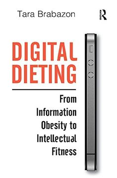 Digital Dieting: From Information Obesity to Intellectual Fitness, Edition (Hardback) - Routledge