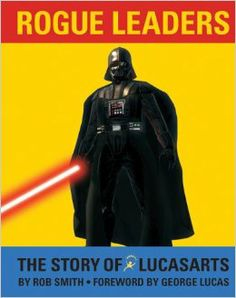 Rogue Leaders: The Story of LucasArts: Rob Smith, George Lucas: 9780811861847: Amazon.com: Books