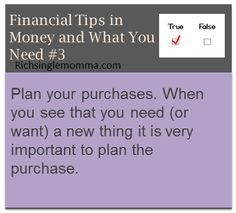 Plan your purchases. When you see that you need (or want) a new thing, it is very important to plan the purchase.