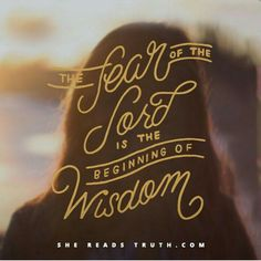 The fear of the Lord is the beginning of wisdom. <3