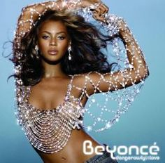 Beyonce...I love many of her songs.  Good songs to dance to.