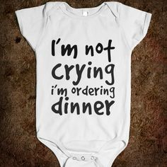 """I'm not crying, I'm ordering dinner"" lol!"