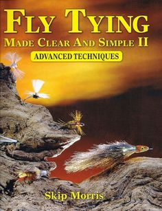 Fly Tying Made Clear and Simple 2: Advanced Techniques