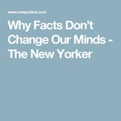 Why Facts Don't Change Our Minds - The New Yorker