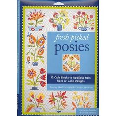 Fresh Picked Posies: 12 Quilt Blocks to Applique from Piece O? Cake Designs