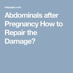 Abdominals after Pregnancy How to Repair the Damage?