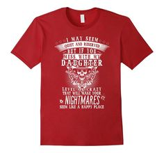 Amazon.com: Quiet And Reserved But If You Mess With My Daughter T-shirt: Clothing
