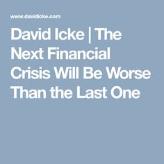 David Icke | The Next Financial Crisis Will Be Worse Than the Last One