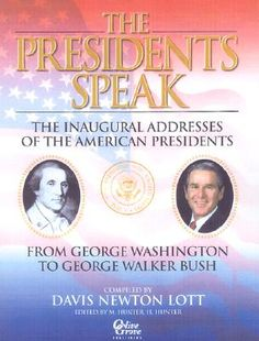 The Presidents Speak: The Inaugural Addresses of American Presidents from George Washington to Clinton by Davis Newton Lott (Reference Book - Library Use Only!)