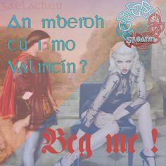"An mbeidh tú i mo Valentine? (Will you be my Valentine? (""Yes, I will"", can sound like ""Beg mé"") Sounds Like, Be My Valentine, Irish, Princess Zelda, Education, School, Movie Posters, Fictional Characters, Irish Language"