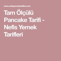 Tam Ölçülü Pancake Tarifi - Nefis Yemek Tarifleri