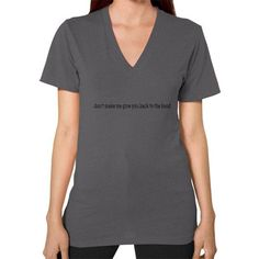 Don't make me give you back to the hood V-Neck (on woman)