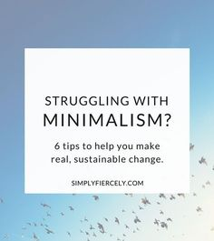 I've considered myself a 'minimalist' for several years now, but if you've read my story, you'll know I tossed around the idea of minimalism for a very long time before I started making real changes to my lifestyle. I knew that minimalism would be good for me, I knew I was unhappy and I needed to make a change, and I could clearly see the benefits of becoming a minimalist … but it was really difficult to get started stay motivated. One day I'd get a craz