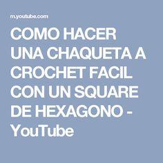 COMO HACER UNA CHAQUETA A CROCHET FACIL CON UN SQUARE DE HEXAGONO - YouTube