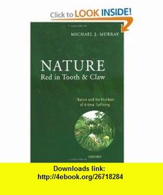 Nature Red in Tooth and Claw Theism and the Problem of Animal Suffering (9780199237272) Michael Murray , ISBN-10: 0199237271  , ISBN-13: 978-0199237272 ,  , tutorials , pdf , ebook , torrent , downloads , rapidshare , filesonic , hotfile , megaupload , fileserve