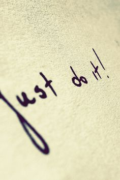 Just do it.  Just start.