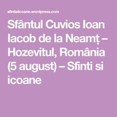 Sfântul Cuvios Ioan Iacob de la Neamț – Hozevitul, România (5 august) – Sfinti si icoane Lord