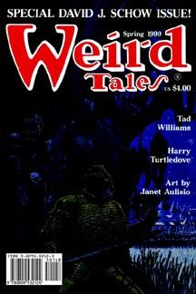 The Spring 1990 issue of Weird Tales showcases the work of David J. Schow (Featured Author) and Janet Aulisio (Featured Artist, who contributed all the art in the issue). Also includes work by Tad Wil