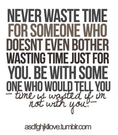 Time is wasted if I'm not with you :)