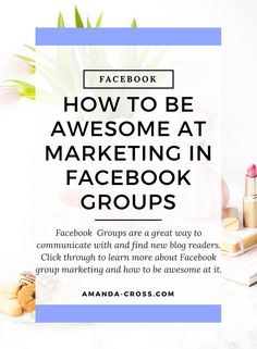 How To be awesome at marketing in Facebook groups |Facebook Groups are a great way to communicate with and find new blog readers. Click through to learn more about Facebook group marketing and how to be awesome at it.