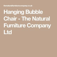 Hanging Bubble Chair - The Natural Furniture Company Ltd