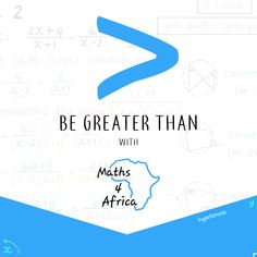 Be greater than, with Maths 4 Africa