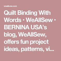 Quilt Binding With Words • WeAllSew • BERNINA USA's blog, WeAllSew, offers fun project ideas, patterns, video tutorials and sewing tips for sewers and crafters of all ages and skill levels.