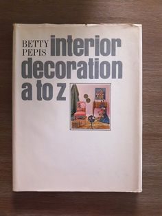 Interior Decoration A to Z Betty Pepis vintage 1965 hardcover book, 400 photos, Mid Century Modern design reference style furniture color