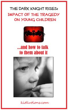Helping kids cope with tragedies. The Dark Knight Rises: Impact on Young Children and How to Help