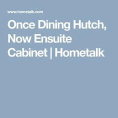 Once Dining Hutch, Now Ensuite Cabinet | Hometalk