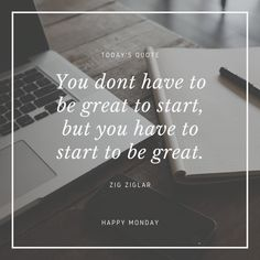 """""""You don't have to be great to start, but you have to start to be great."""" Zig Zigler #happymonday #begreat Work Quotes, Daily Quotes, Quotes To Live By, Me Quotes, Motivational Quotes, Quotable Quotes, Wisdom Quotes, Inspirational Quotes, Self Motivation Quotes"""