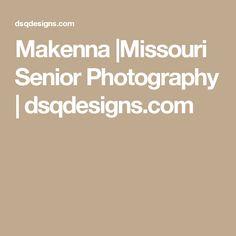Makenna |Missouri Senior Photography | dsqdesigns.com